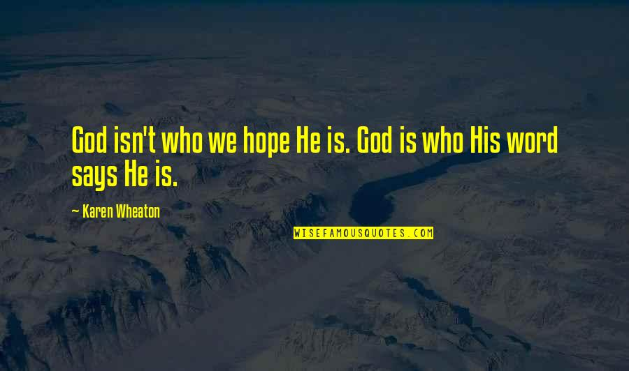 Eliza Haywood Quotes By Karen Wheaton: God isn't who we hope He is. God
