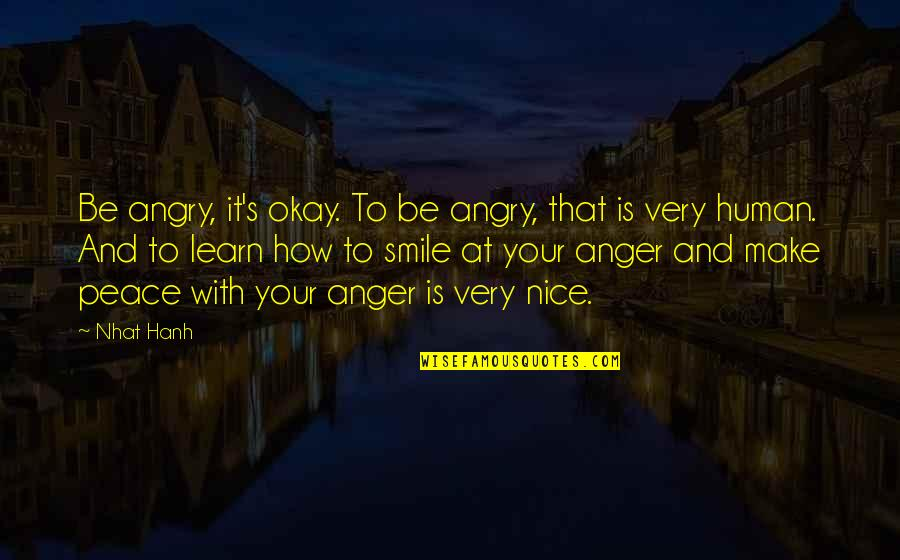 Eliza Haywood Quotes By Nhat Hanh: Be angry, it's okay. To be angry, that