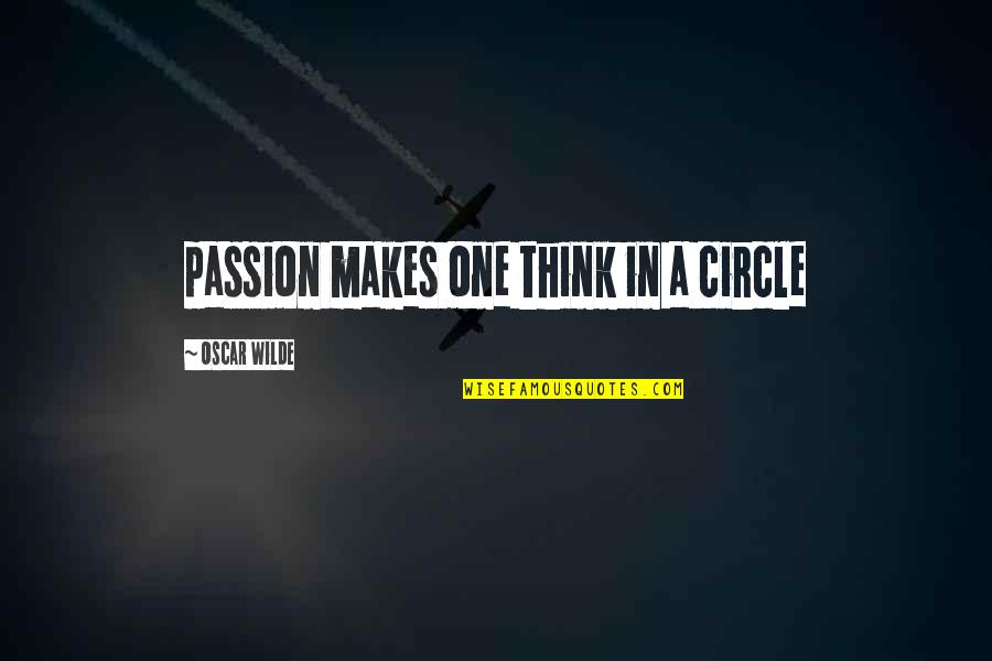 Eliza Haywood Quotes By Oscar Wilde: passion makes one think in a circle