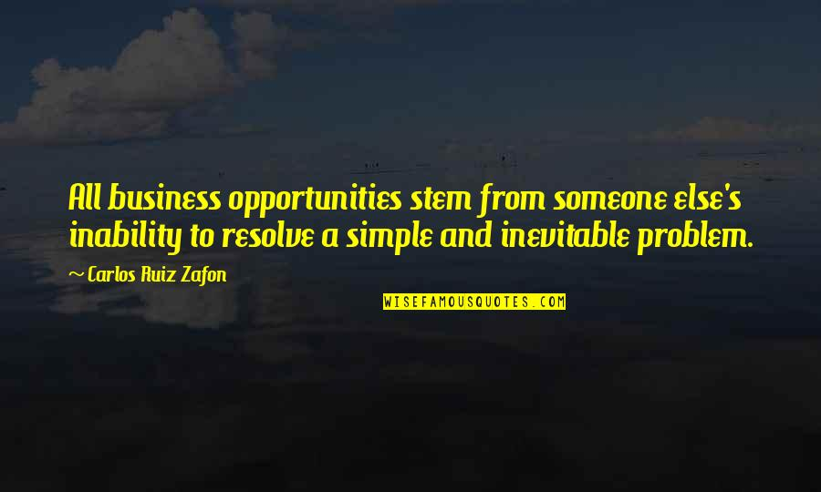 Elizabeth Ashley Quotes By Carlos Ruiz Zafon: All business opportunities stem from someone else's inability