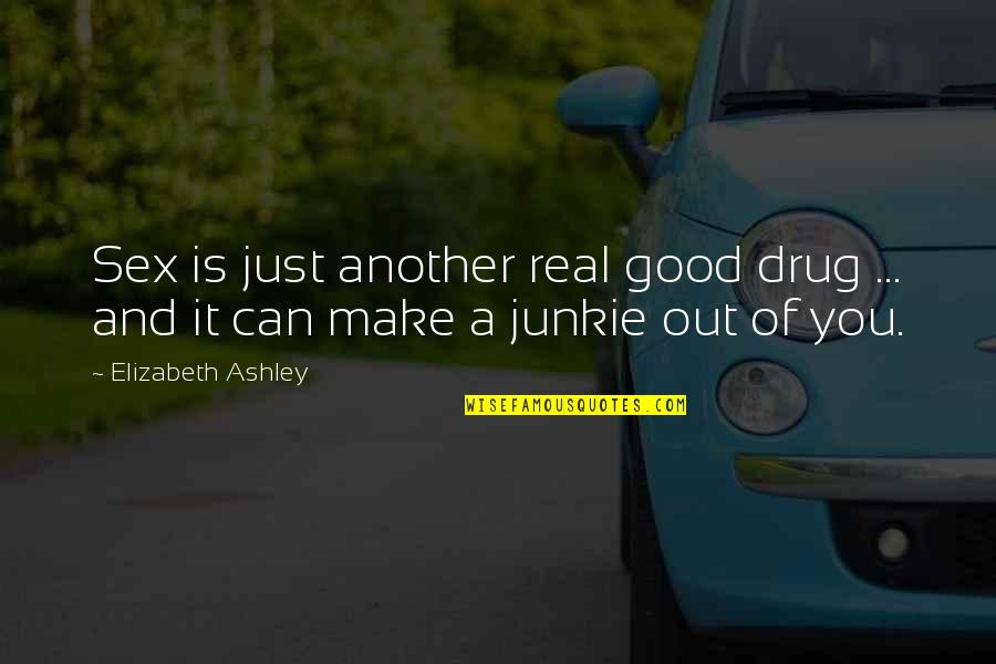 Elizabeth Ashley Quotes By Elizabeth Ashley: Sex is just another real good drug ...