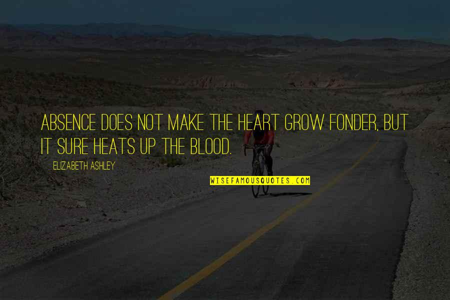 Elizabeth Ashley Quotes By Elizabeth Ashley: Absence does not make the heart grow fonder,