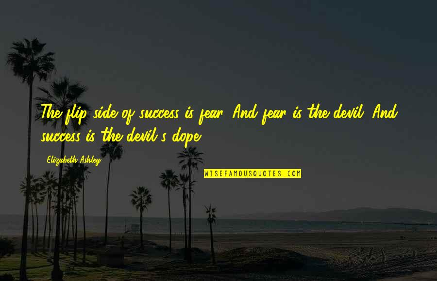 Elizabeth Ashley Quotes By Elizabeth Ashley: The flip side of success is fear. And