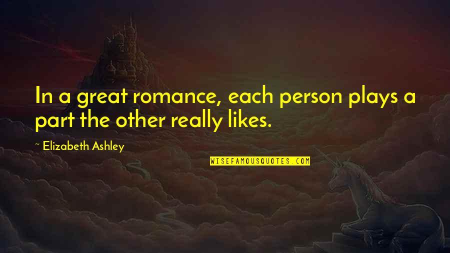 Elizabeth Ashley Quotes By Elizabeth Ashley: In a great romance, each person plays a