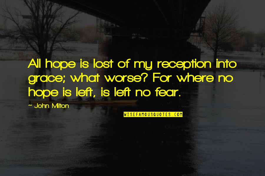 Elizabeth Ashley Quotes By John Milton: All hope is lost of my reception into