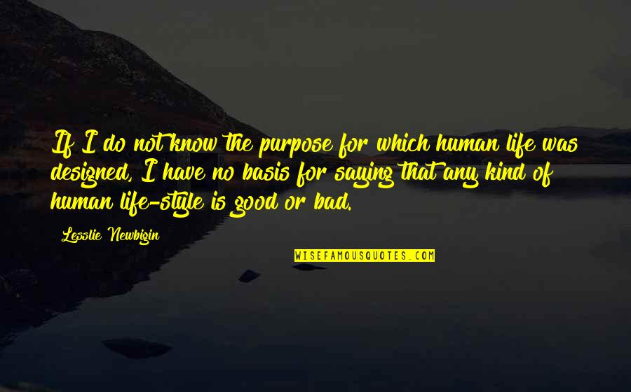 Elizabeth Ashley Quotes By Lesslie Newbigin: If I do not know the purpose for