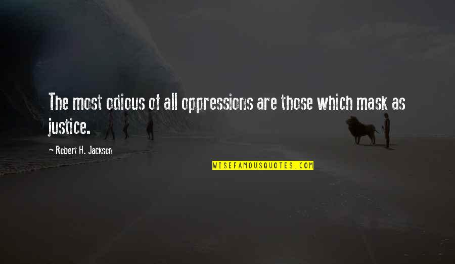 Elizabeth Ashley Quotes By Robert H. Jackson: The most odious of all oppressions are those