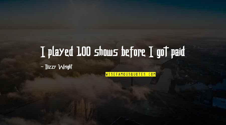 Elizabeth Cheney Quotes By Dizzy Wright: I played 100 shows before I got paid