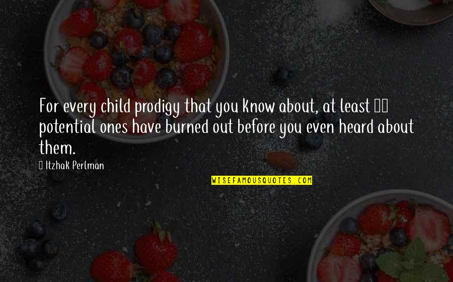 Elizabeth Cheney Quotes By Itzhak Perlman: For every child prodigy that you know about,