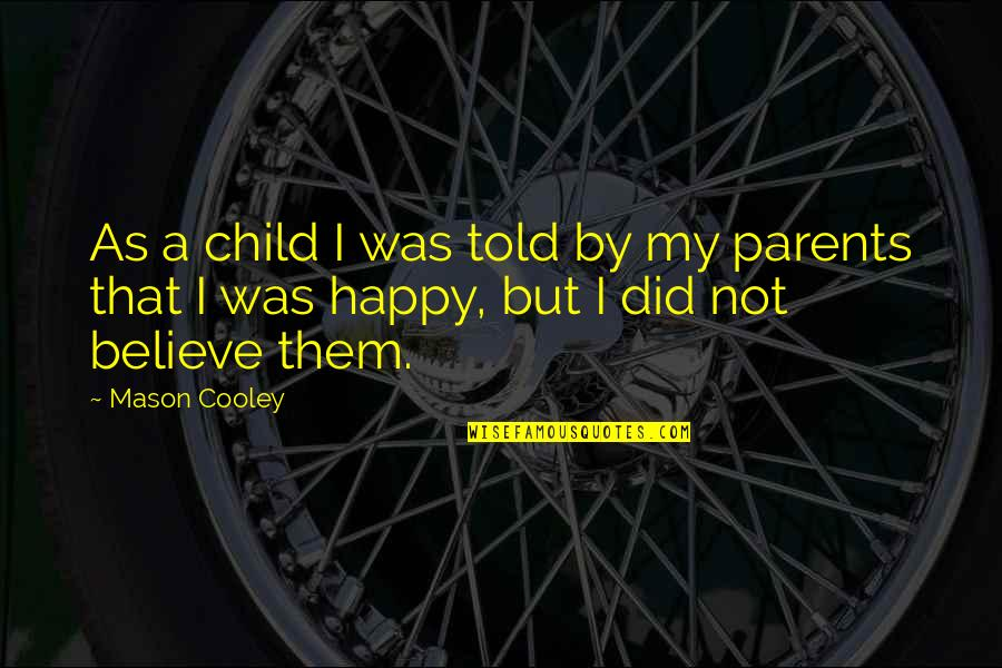 Elizabeth Cheney Quotes By Mason Cooley: As a child I was told by my