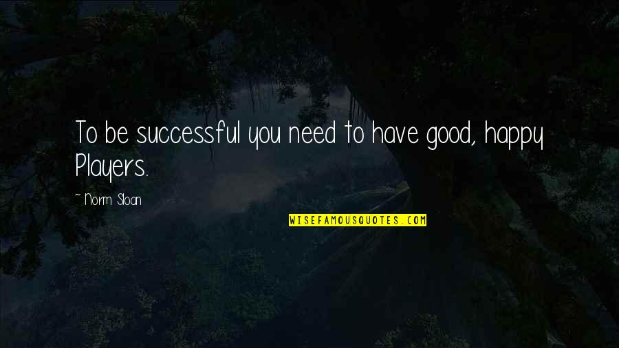 Elizabeth Cheney Quotes By Norm Sloan: To be successful you need to have good,