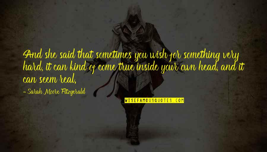 Elizabeth Cheney Quotes By Sarah Moore Fitzgerald: And she said that sometimes you wish for