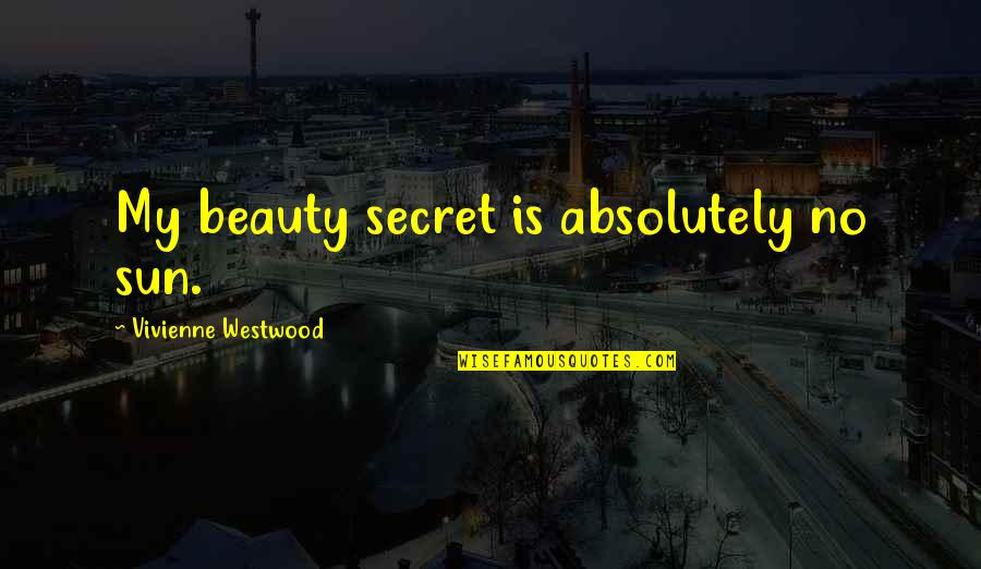 Elizabeth Cheney Quotes By Vivienne Westwood: My beauty secret is absolutely no sun.