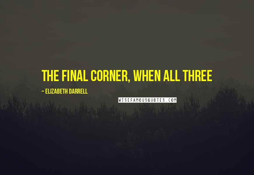 Elizabeth Darrell quotes: the final corner, when all three