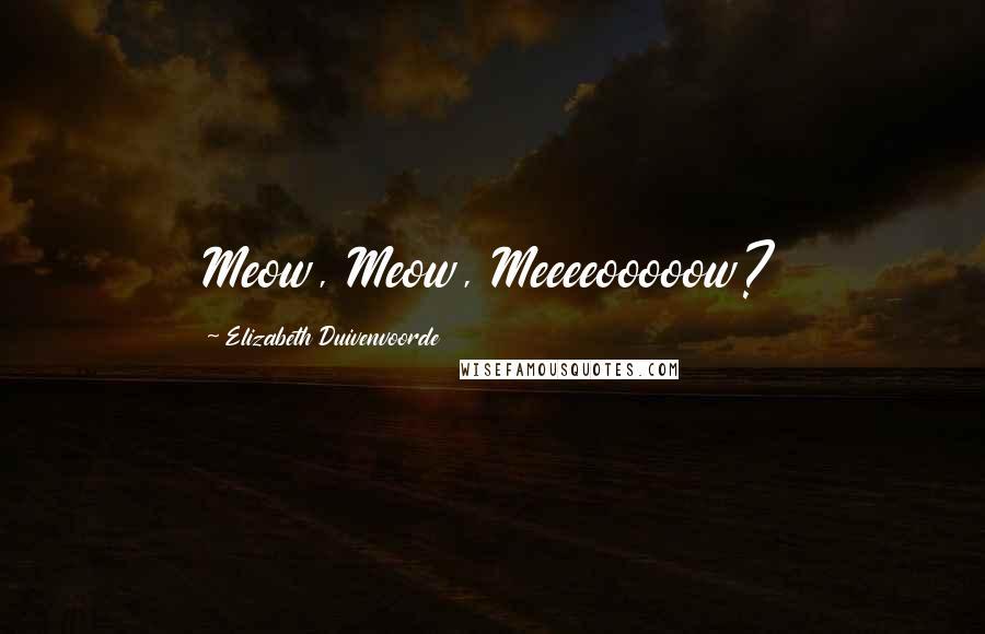 Elizabeth Duivenvoorde quotes: Meow, Meow, Meeeeooooow?