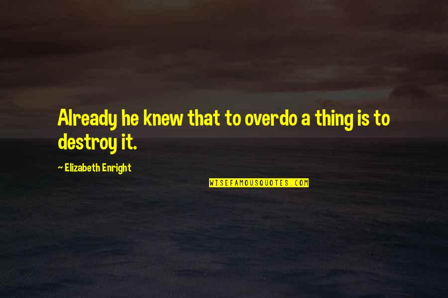 Elizabeth Enright Quotes By Elizabeth Enright: Already he knew that to overdo a thing