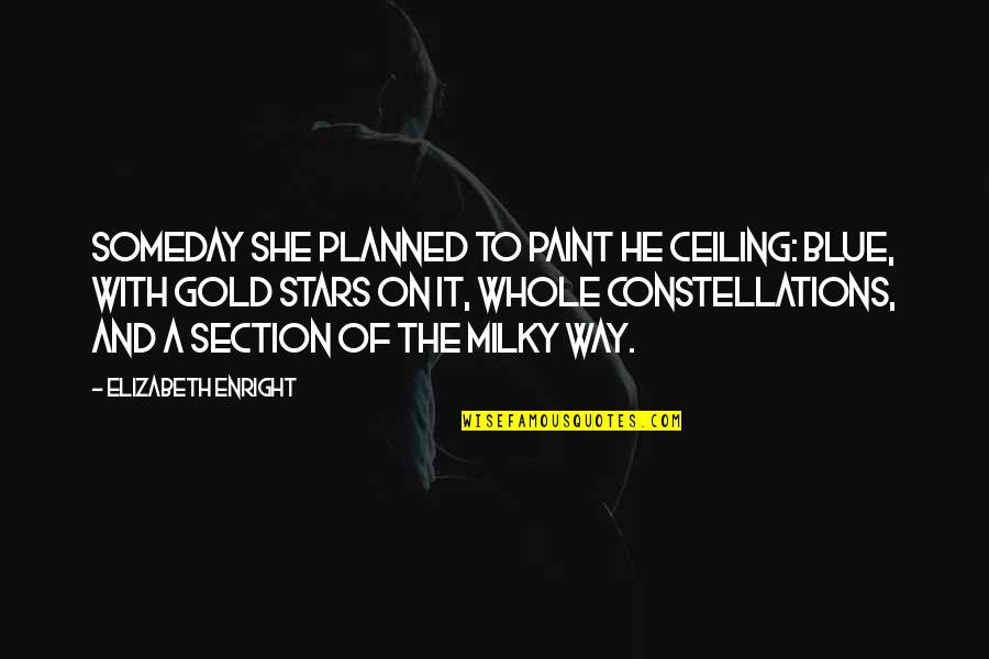 Elizabeth Enright Quotes By Elizabeth Enright: Someday she planned to paint he ceiling: Blue,