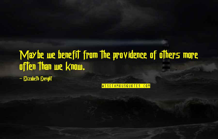 Elizabeth Enright Quotes By Elizabeth Enright: Maybe we benefit from the providence of others