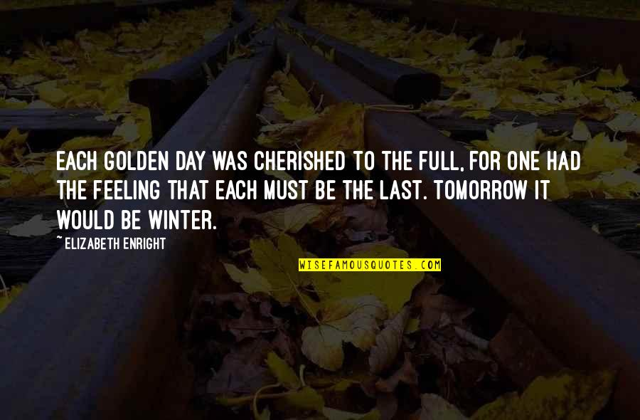 Elizabeth Enright Quotes By Elizabeth Enright: Each golden day was cherished to the full,