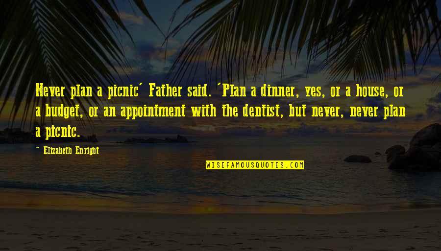 Elizabeth Enright Quotes By Elizabeth Enright: Never plan a picnic' Father said. 'Plan a