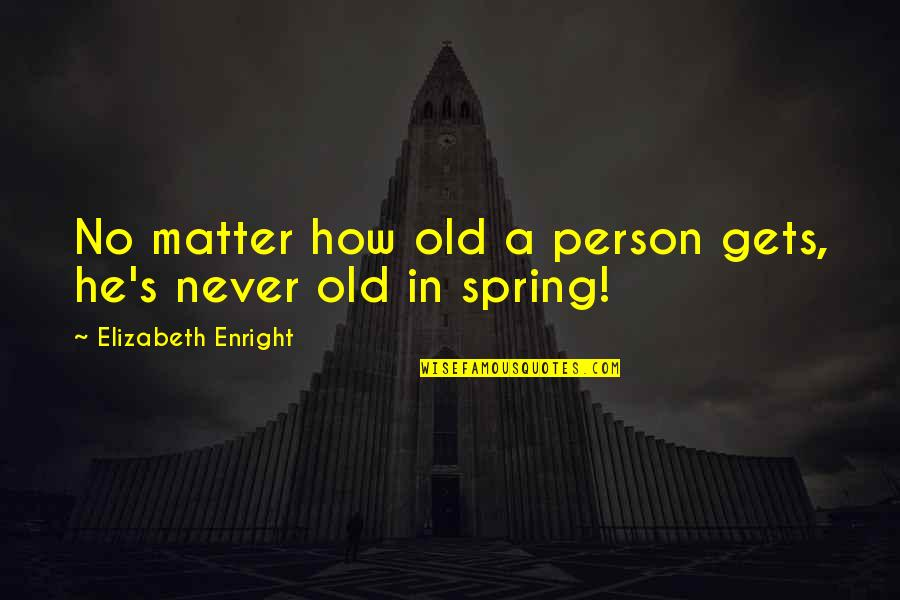 Elizabeth Enright Quotes By Elizabeth Enright: No matter how old a person gets, he's