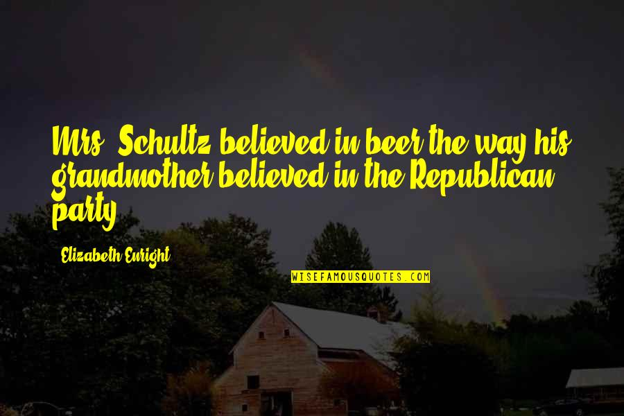 Elizabeth Enright Quotes By Elizabeth Enright: Mrs. Schultz believed in beer the way his