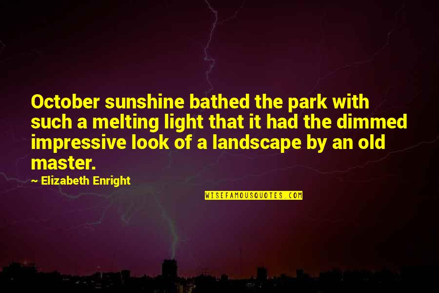 Elizabeth Enright Quotes By Elizabeth Enright: October sunshine bathed the park with such a