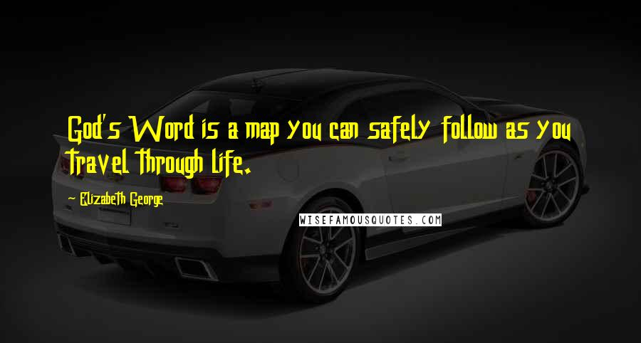 Elizabeth George quotes: God's Word is a map you can safely follow as you travel through life.