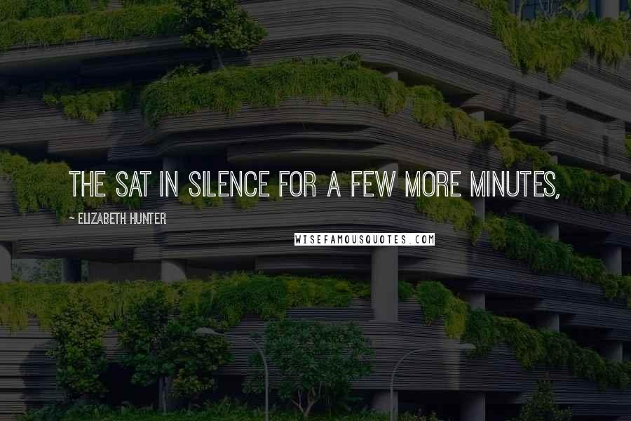 Elizabeth Hunter quotes: The sat in silence for a few more minutes,