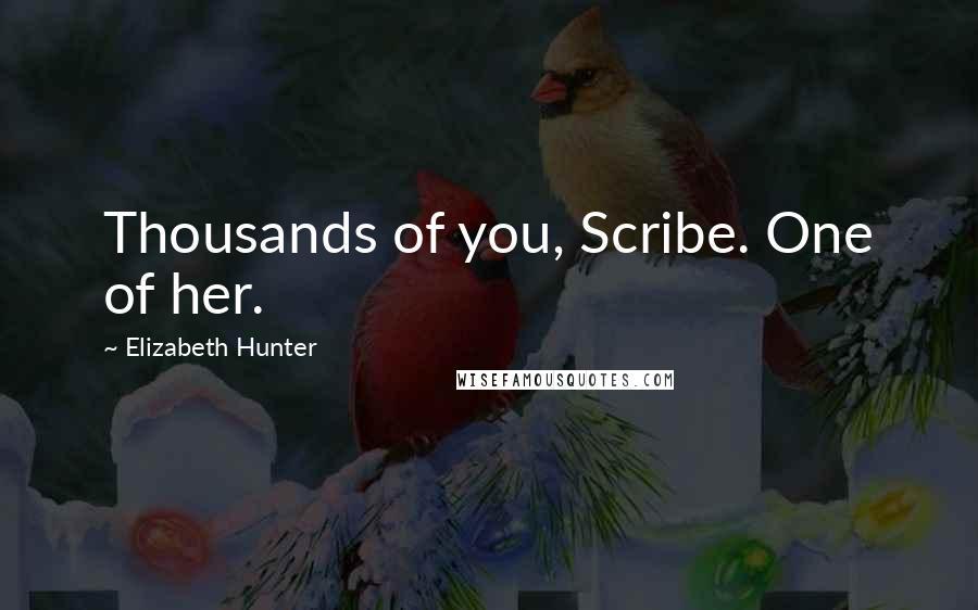 Elizabeth Hunter quotes: Thousands of you, Scribe. One of her.