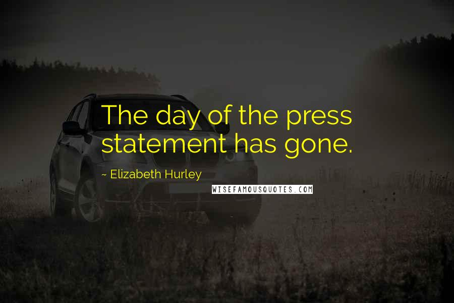 Elizabeth Hurley quotes: The day of the press statement has gone.