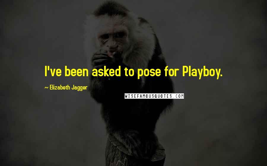 Elizabeth Jagger quotes: I've been asked to pose for Playboy.