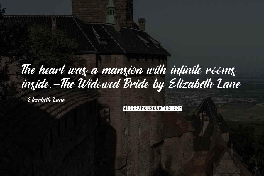 Elizabeth Lane quotes: The heart was a mansion with infinite rooms inside.-The Widowed Bride by Elizabeth Lane