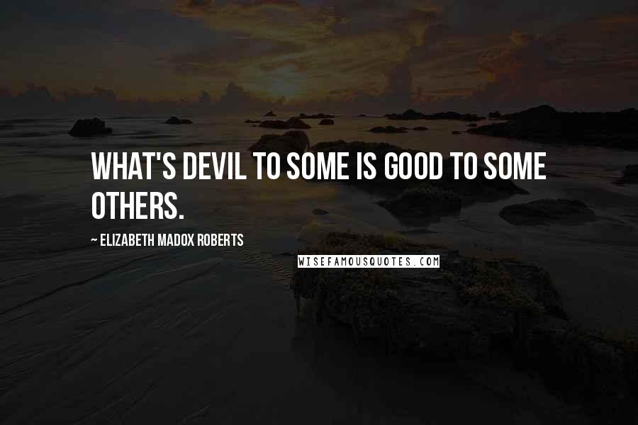 Elizabeth Madox Roberts quotes: What's devil to some is good to some others.