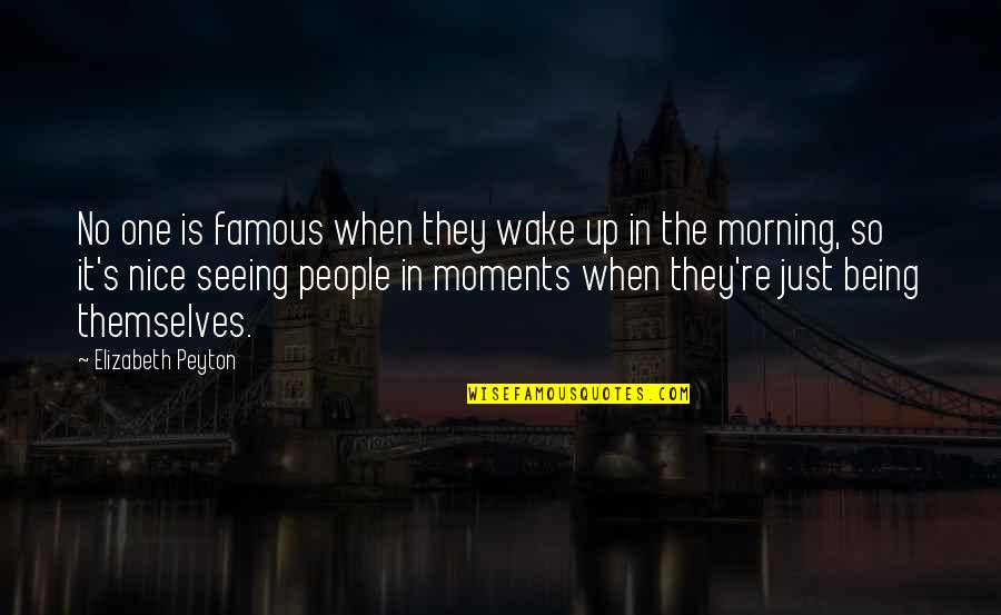 Elizabeth Peyton Quotes By Elizabeth Peyton: No one is famous when they wake up