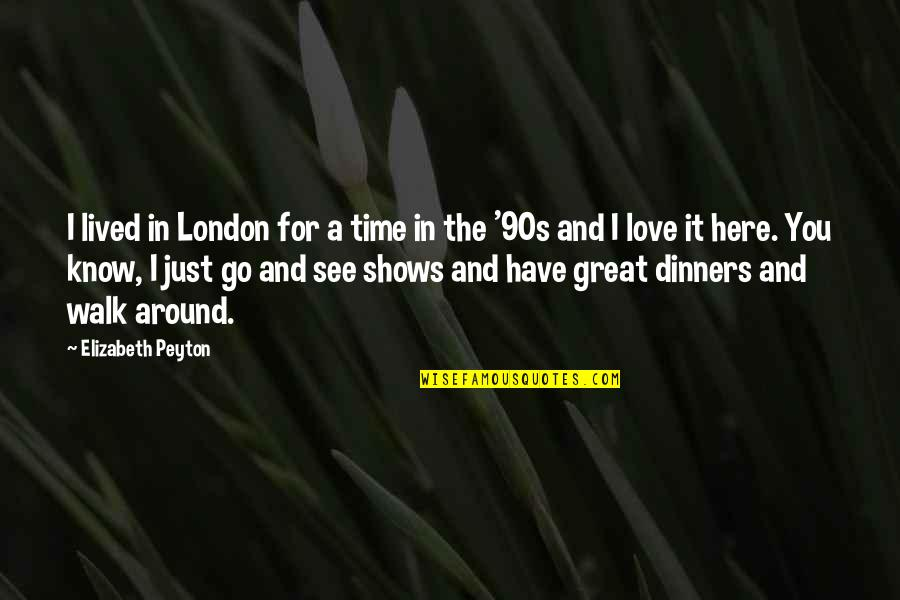Elizabeth Peyton Quotes By Elizabeth Peyton: I lived in London for a time in
