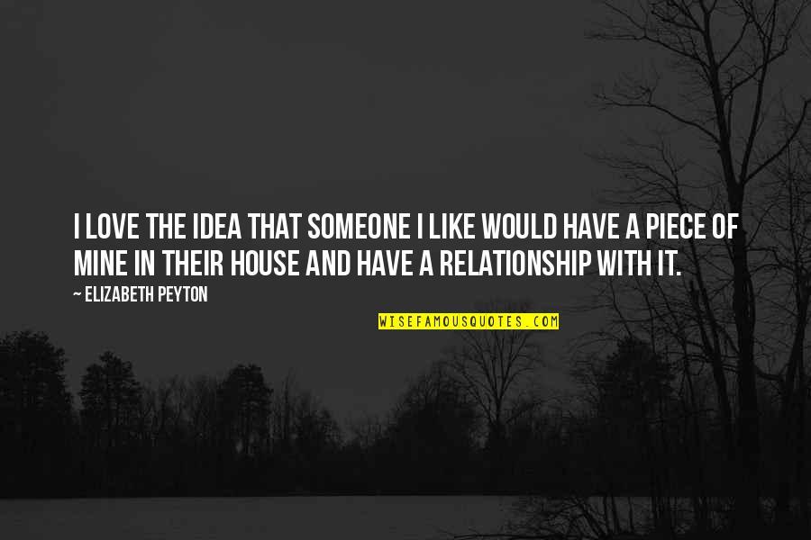 Elizabeth Peyton Quotes By Elizabeth Peyton: I love the idea that someone I like