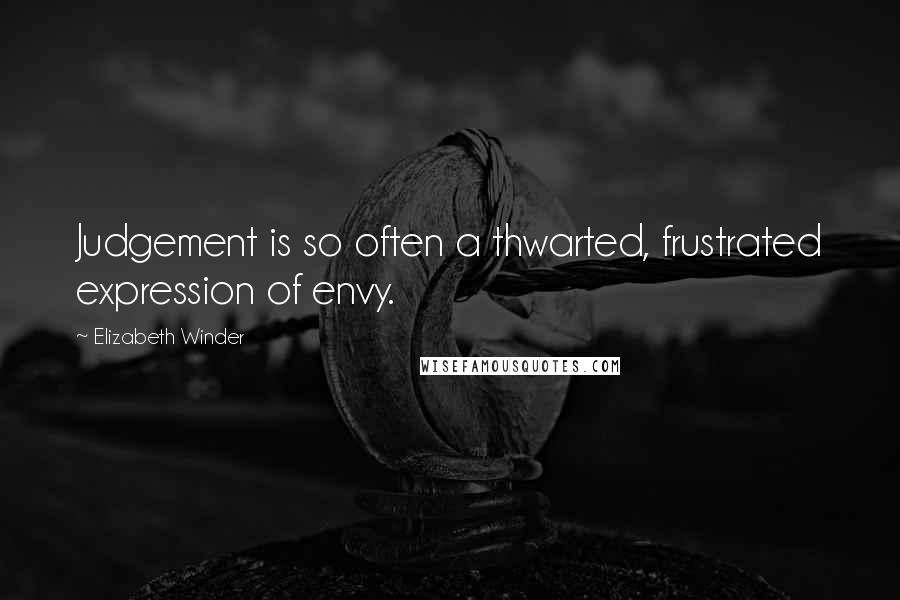 Elizabeth Winder quotes: Judgement is so often a thwarted, frustrated expression of envy.
