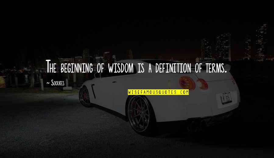 Elizabethan War Quotes By Socrates: The beginning of wisdom is a definition of