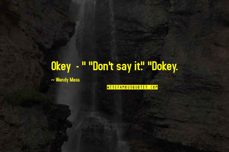 "Ella Fitzgerald Lyric Quotes By Wendy Mass: Okey - "" ""Don't say it."" ""Dokey."