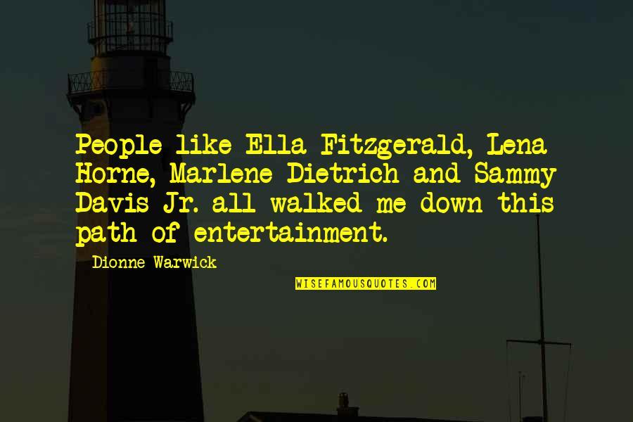 Ella Fitzgerald Quotes By Dionne Warwick: People like Ella Fitzgerald, Lena Horne, Marlene Dietrich
