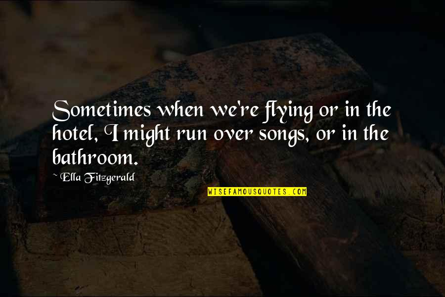 Ella Fitzgerald Quotes By Ella Fitzgerald: Sometimes when we're flying or in the hotel,