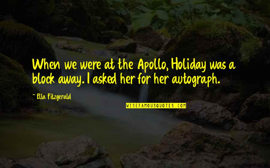 Ella Fitzgerald Quotes By Ella Fitzgerald: When we were at the Apollo, Holiday was