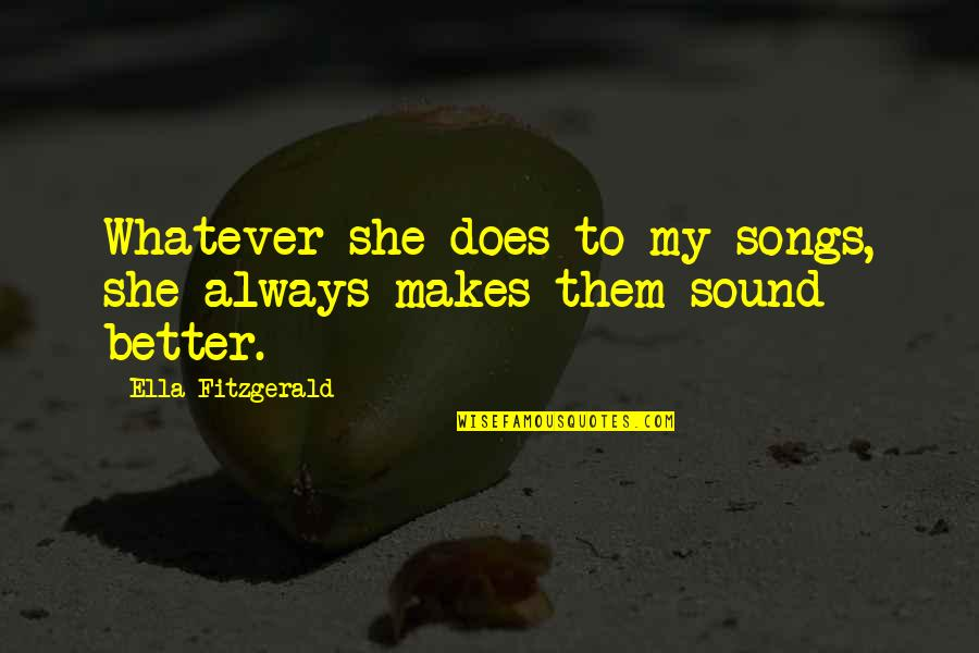 Ella Fitzgerald Quotes By Ella Fitzgerald: Whatever she does to my songs, she always