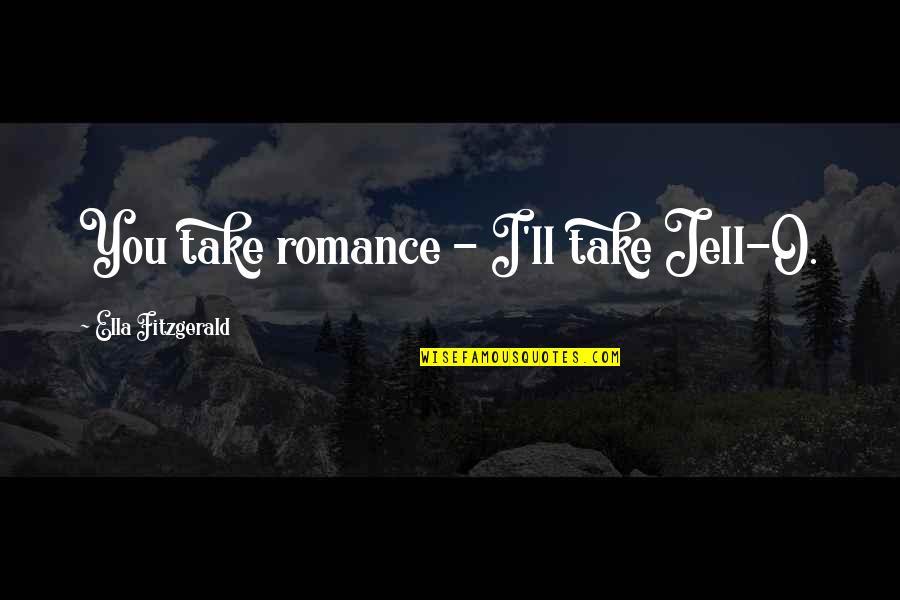 Ella Fitzgerald Quotes By Ella Fitzgerald: You take romance - I'll take Jell-O.