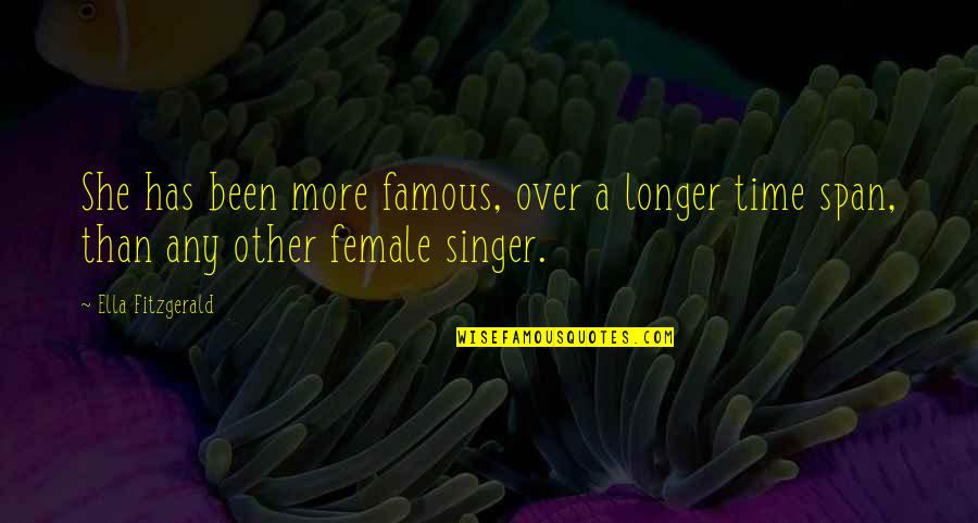 Ella Fitzgerald Quotes By Ella Fitzgerald: She has been more famous, over a longer