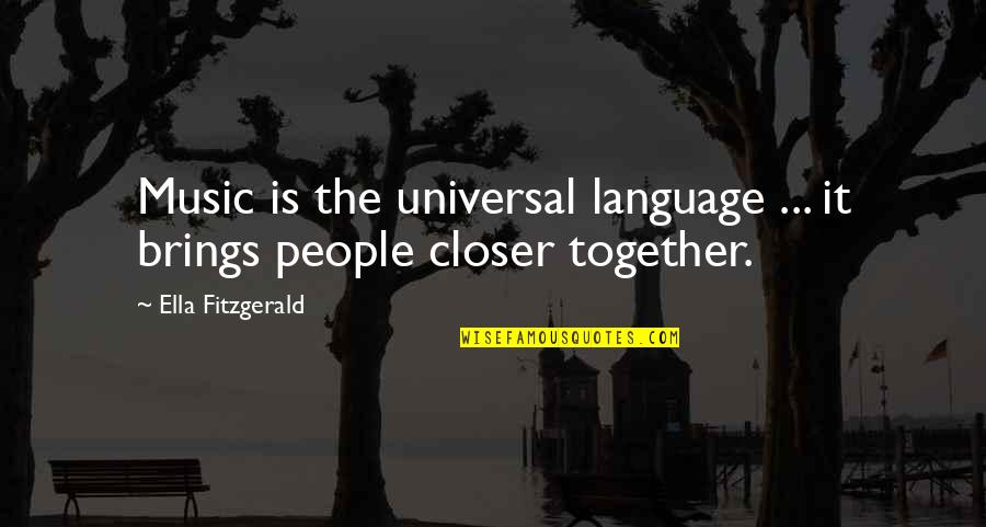 Ella Fitzgerald Quotes By Ella Fitzgerald: Music is the universal language ... it brings