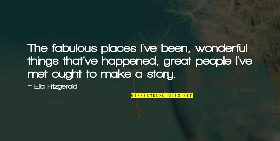 Ella Fitzgerald Quotes By Ella Fitzgerald: The fabulous places I've been, wonderful things that've