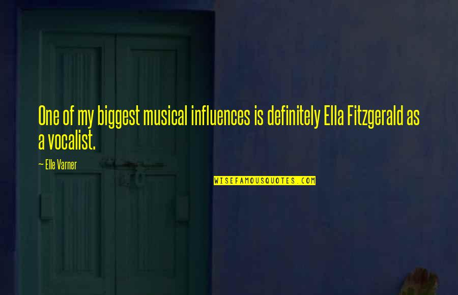 Ella Fitzgerald Quotes By Elle Varner: One of my biggest musical influences is definitely