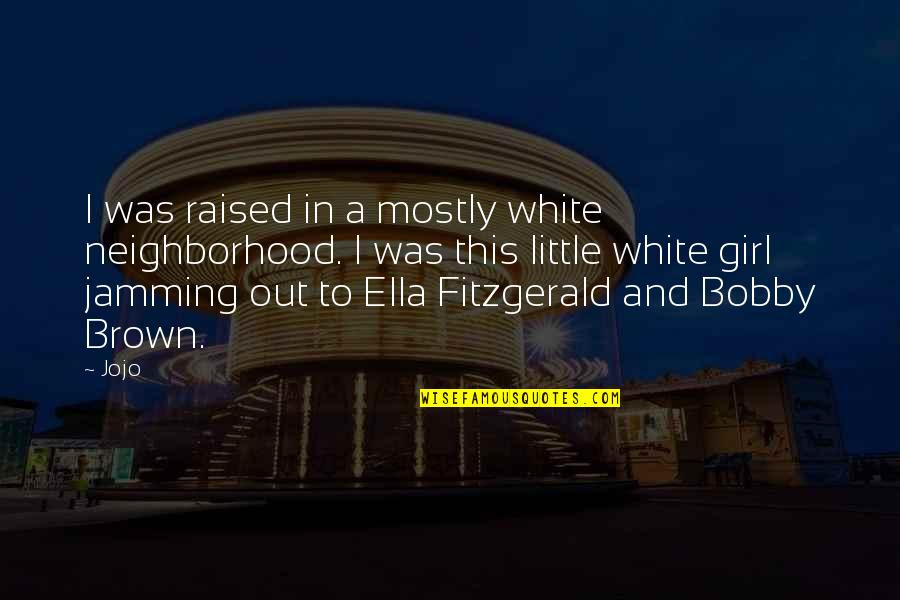 Ella Fitzgerald Quotes By Jojo: I was raised in a mostly white neighborhood.